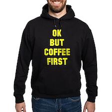 Ok but coffee first Hoodie