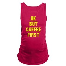 Ok but coffee first Maternity Tank Top