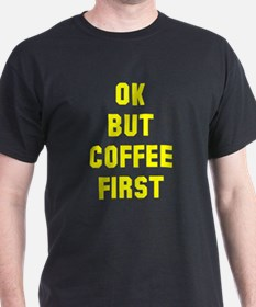Ok but coffee first T-Shirt