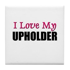 I Love My UPHOLDER Tile Coaster
