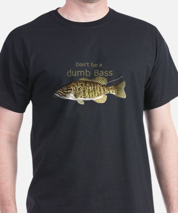 Don't be a Dumb Bass Funny Fish Quote T-Shirt