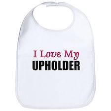 I Love My UPHOLDER Bib