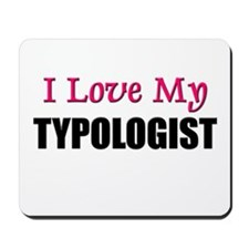I Love My TYPOLOGIST Mousepad