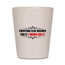 Work For It Shot Glass