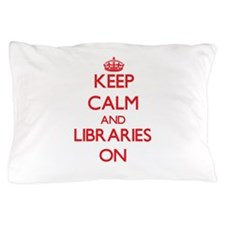 Keep Calm and Libraries ON Pillow Case