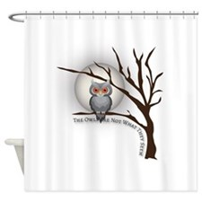 The Owls Are Not What They Seem Shower Curtain