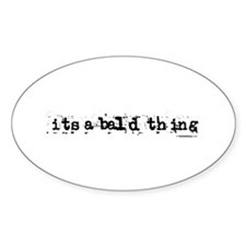 it's a bald thing Oval Decal