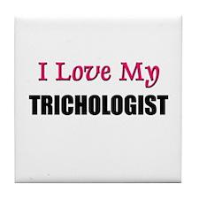 I Love My TRICHOLOGIST Tile Coaster