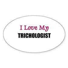 I Love My TRICHOLOGIST Oval Decal