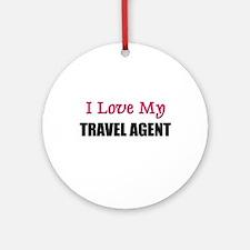 I Love My TRAVEL AGENT Ornament (Round)