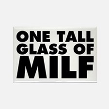 One Tall Glass of Milf Rectangle Magnet