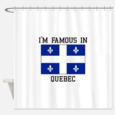 I'm famous in Quebec Shower Curtain