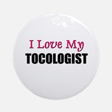 I Love My TOCOLOGIST Ornament (Round)