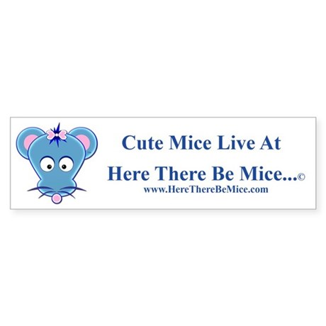 Here There Be Mice...c Bumper Sticker