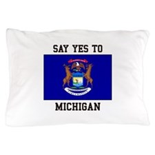 Say Yes to Michigan Pillow Case