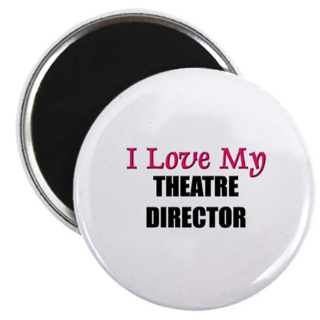 I Love My THEATRE DIRECTOR Magnet