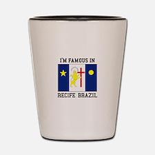 I'm Famous in Recife, Brazil Shot Glass