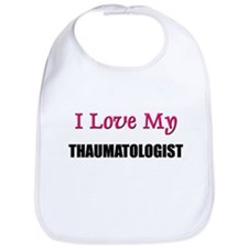 I Love My THAUMATOLOGIST Bib