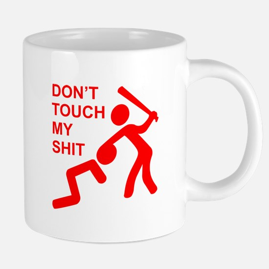 Don't Touch My Shit Mugs