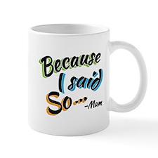 Because I said so Small Mug