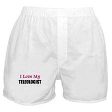 I Love My TELEOLOGIST Boxer Shorts