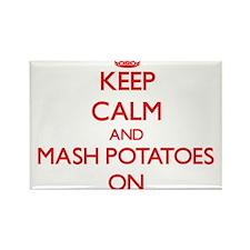 Keep Calm and Mash Potatoes ON Magnets