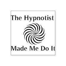 The Hypnotist Made Me Do It Sticker