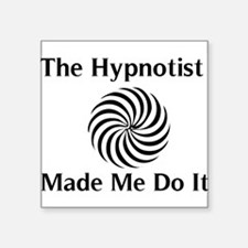 The Hypnotist Made Me Do It Sticker