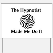 The Hypnotist Made Me Do It Yard Sign