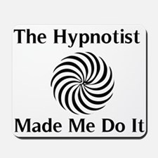 The Hypnotist Made Me Do It Mousepad