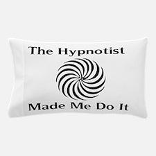 The Hypnotist Made Me Do It Pillow Case