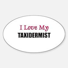 I Love My TAXIDERMIST Oval Decal