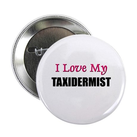 """I Love My TAXIDERMIST 2.25"""" Button (10 pack)"""