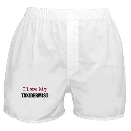 I Love My TAXIDERMIST Boxer Shorts