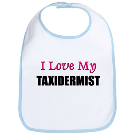 I Love My TAXIDERMIST Bib