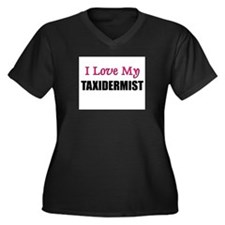 I Love My TAXIDERMIST Women's Plus Size V-Neck Dar