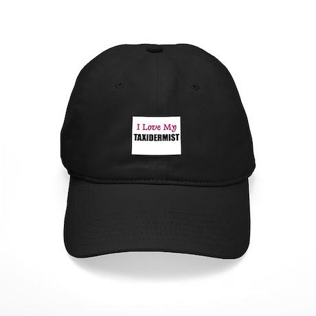 I Love My TAXIDERMIST Black Cap