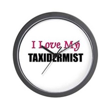 I Love My TAXIDERMIST Wall Clock