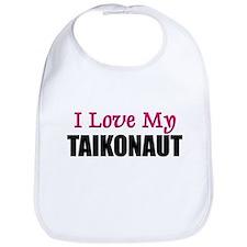 I Love My TAIKONAUT Bib
