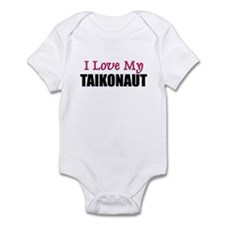 I Love My TAIKONAUT Infant Bodysuit