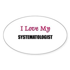 I Love My SYSTEMATOLOGIST Oval Decal
