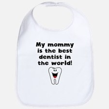 My Mommy Is The Best Dentist In The World Bib