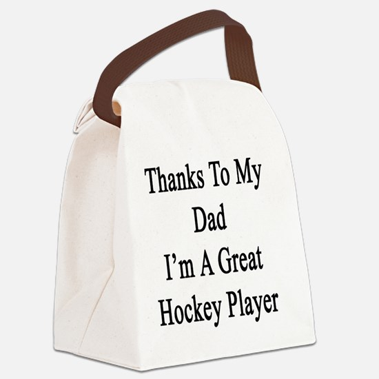 Thanks To my Dad I'm A Great Hock Canvas Lunch Bag