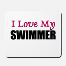 I Love My SWIMMER Mousepad