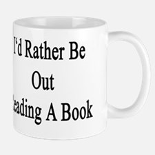 I'd Rather Be Out Reading A Book  Mug