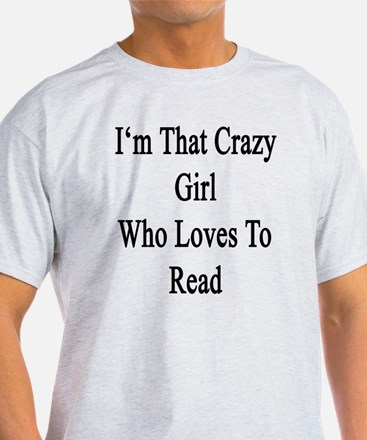 I'm That Crazy Girl Who Loves To Rea T-Shirt