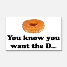 You Want the D Rectangle Car Magnet