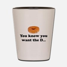 You Want the D Shot Glass