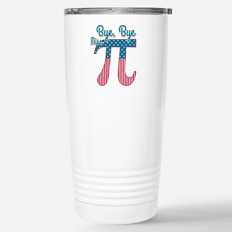 Bye, Bye Miss American Pi (Pie) Travel Mug