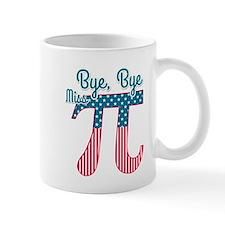 Bye, Bye Miss American Pi (Pie) Mugs